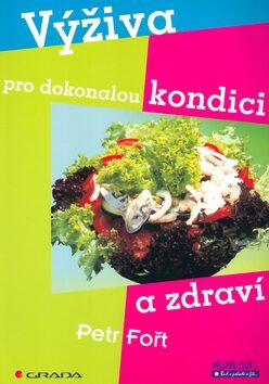 Výživa pro dokonalou kondici a zdraví - Petr Fořt, Monika Wolfová