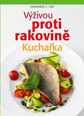 Výživou proti rakovině Kuchařka - Coy Johannes F.
