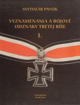 Vyznamenania a bojové odznaky Tretej ríše 1. - Svetozár Pavlík, Jaroslav Kozák