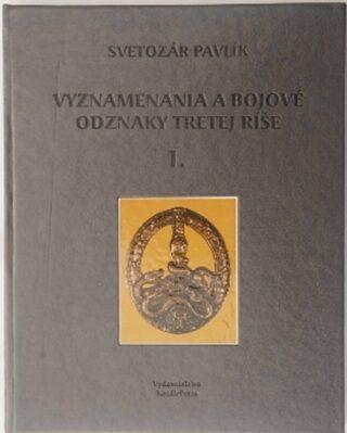 Vyznamenania a bojové odznaky Tretej ríše 1. - Svetozár Pavlík