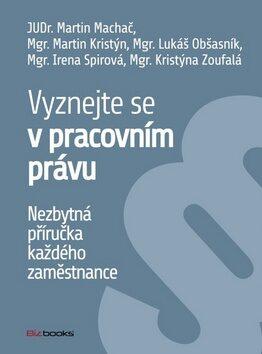 Vyznejte se v pracovním právu - Martin Machač; Martin Kristýn; Lukáš Obšasník