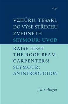 Vzhůru, tesaři, do výše střechu zvedněte!/Raise High the Roof Beam, Carpenters - David Jerome Salinger