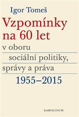 Vzpomínky na 60 let v oboru sociální politiky, správy a práva 1955-2015 - Kolektiv