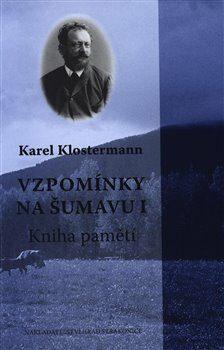 Vzpomínky na Šumavu I. - Karel Klostermann