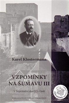 Vzpomínky na Šumavu III - Karel Klostermann