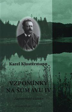 Vzpomínky na Šumavu IV. - Karel Klostermann