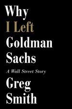 Why I Left Goldman Sachs - Greg Smith