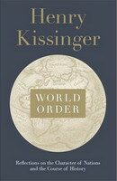 World Order: Reflections on the Character of Nations and the Course of History - Henry Kissinger