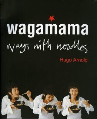 Wagamama - Ways With Noodles - Hugo Arnold