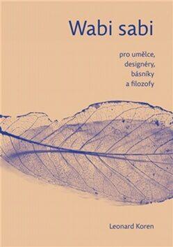 Wabi- sabi pro umělce, designéry, básníky a filozofy - Leonard Koren