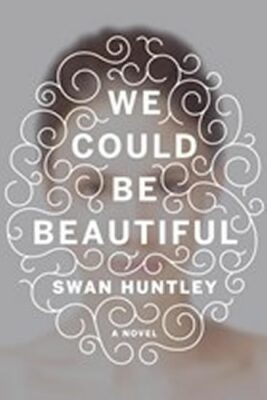 We Could Be Beautifull - Huntley Swan