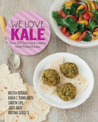 We Love Kale: Handpicked Recipes from the Experts - Kolektiv