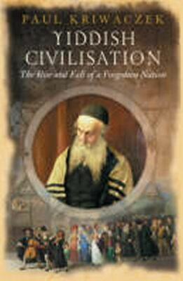 Yiddish Civilisation : The Rise and Fall of a Forgotten Nation - Kriwaczek Paul