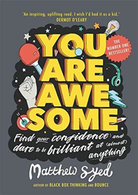 You Are Awesome : Find Your Confidence and Dare to be Brilliant at (Almost) Anything - Matthew Syed