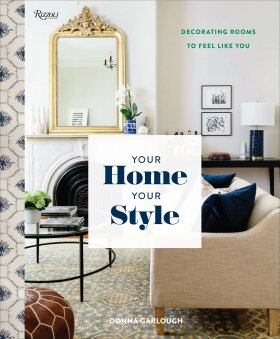 Your Home, Your Style: Decorating Rooms to Feel Like You - Donna Garlough, Joyelle West