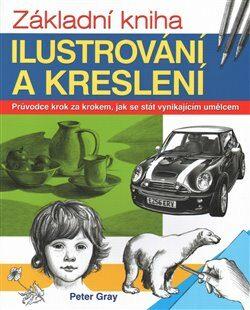 Základní kniha ilustrování a kreslení - Peter Gray