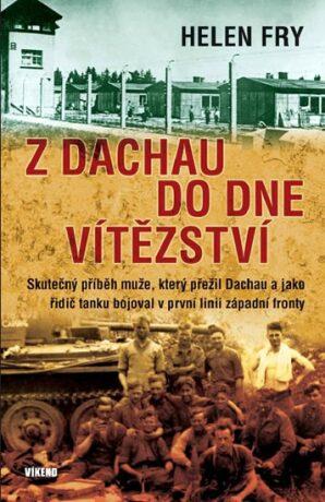 Z Dachau do Dne vítězství - Fry Helen