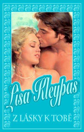 Z lásky k tobě - Lisa Kleypas