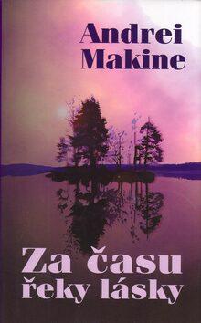 Za času řeky lásky - Andrei Makine