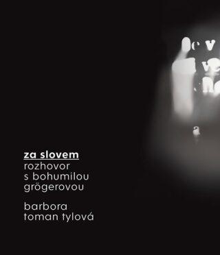 Za slovem - Bohumila Grögerová, Barbora Toman Tylová