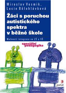 Žáci s poruchou autistického spektra v běžné škole - Lucie Bělohlávková, Miroslav Vosmík