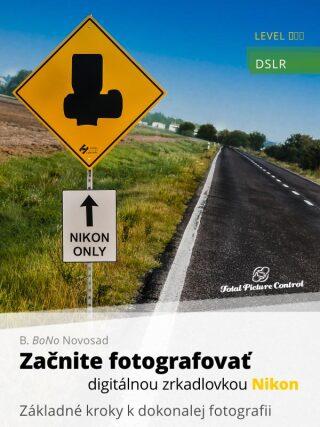 Začnite fotografovať digitálnou zrkadlovkou Nikon - B. BoNo Novosad