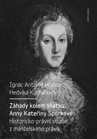 Záhady kolem sňatku Anny Kateřiny Šporkové - Ignác Antonín Hrdina, Hedvika Kuchařová