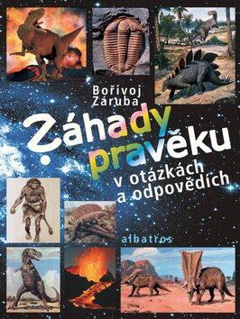 Záhady pravěku v otázkách a odpovědích - Bořivoj Záruba, Zdeněk Burian