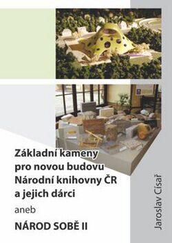 Základní kameny pro novou budovu Národní knihovny ČR a jejich dárci - Jaroslav Císař