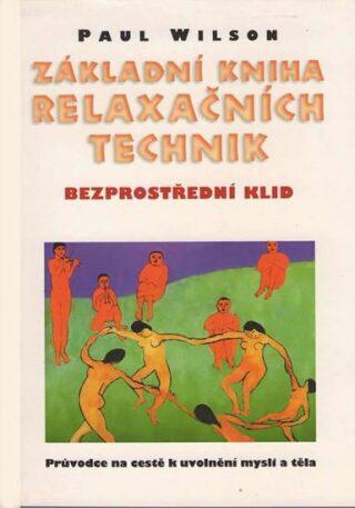 Základní kniha relaxačních technik - Bezprostřední klid - Paul Wilson