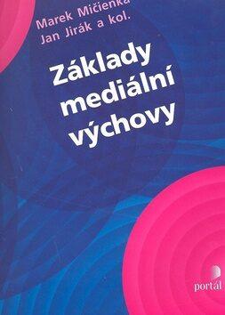 Základy mediální výchovy - Marek Mičienka, Jan Jirák