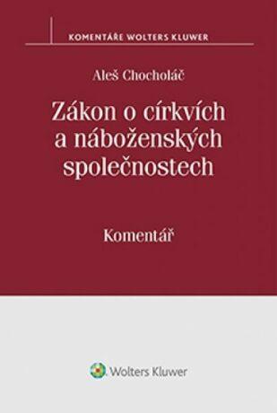 Zákon o církvích a náboženských společnostech: Komentář - Aleš Chocholáč