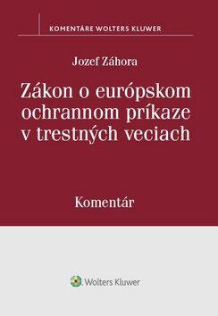 Zákon o európskom ochrannom príkaze v trestných veciach - Jozef Záhora