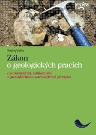 Zákon o geologických pracích - S komentářem, judikaturou a prováděcími a souvisejícími předpisy - Ondřej Vícha
