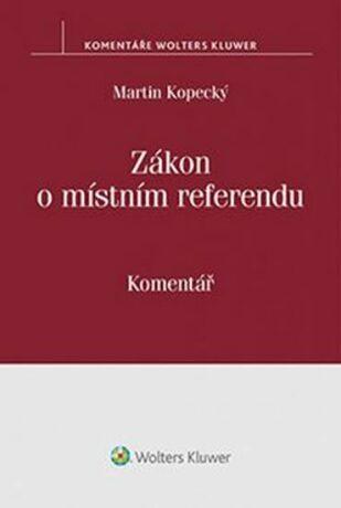 Zákon o mistním referendu: Komentář - Martin Kopecký
