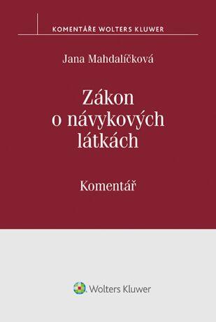 Zákon o návykových látkách (č. 167/1998 Sb.). Komentář - Jana Mahdalíčková