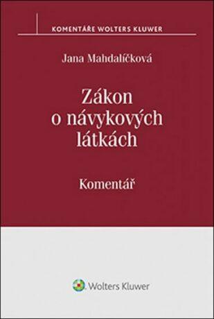 Zákon o návykových látkách: Komentář - Jana Mahdalíčková