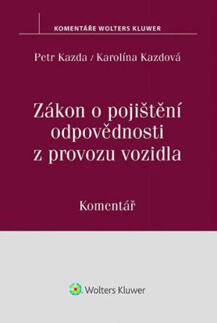 Zákon o pojištění odpovědnosti z provozu vozidla: Komentář - Petr Kazda, Karolína Kazdová