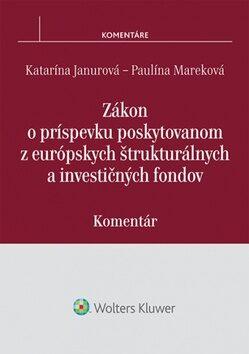 Zákon o príspevku poskytovanom z európskych štrukturálnych a investičných fondov - Katarína Janurová, Paulína Mareková