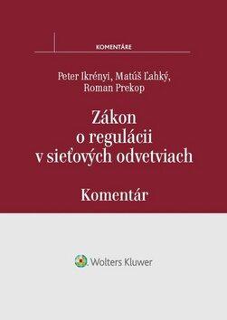 Zákon o regulácii v sieťových odvetviach - Peter Ikrényi, Matúš Ľahký, Roman Prekop