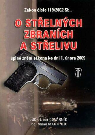 Zákon o střelných zbraních a střelivu - úplné znění zákona ke dni 1. února 2009 - Milan Martínek, Libor Kovárník