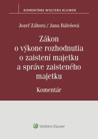 Zákon o výkone rozhodnutia o zaistení majetku a správe zaisteného majetku - Jozef Záhora, Jana Bálešová
