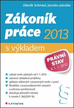 Zákoník práce 2013 s výkladem - Jaroslav Jakubka, Zdeněk Schmied