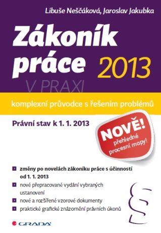 Zákoník práce 2013 v praxi - komplexní průvodce - Libuše Neščáková, Jaroslav Jakubka