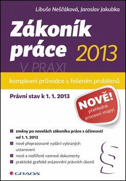 Zákoník práce 2013 v praxi Komplexní průvodce - Libuše Neščáková, Jaroslav Jakubka