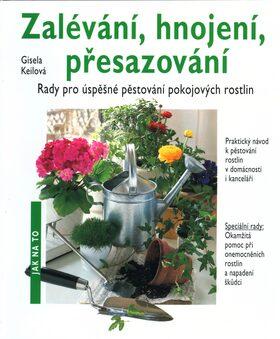 Zalévání, hnojení, přesazování - Gisela Keilová