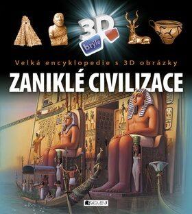 Velká encyklopedie s 3D obrázky - Zaniklé civilizace - ŽKV