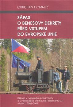 Zápas o Benešovy dekrety před vstupem do Evropské unie - Christian Domnitz