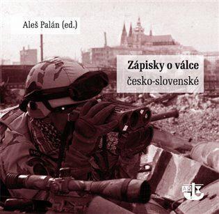 Zápisky o Válce česko-slovenské - Aleš Palán