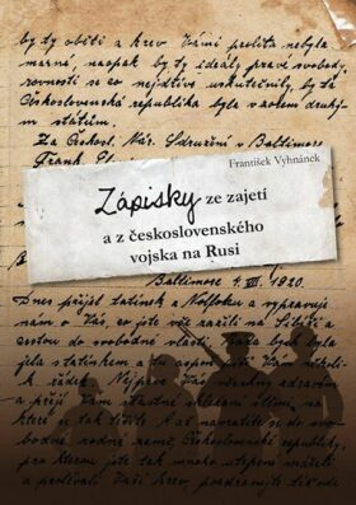Zápisky ze zajetí  a z československého vojska na Rusi - František Vyhnánek